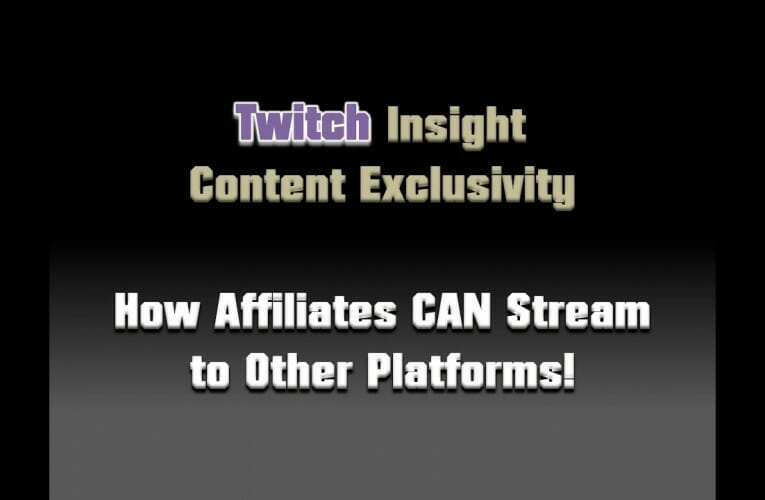 Twitch Insight: Live Content Exclusivity; How Affiliates Can Still Stream on Other Platforms!