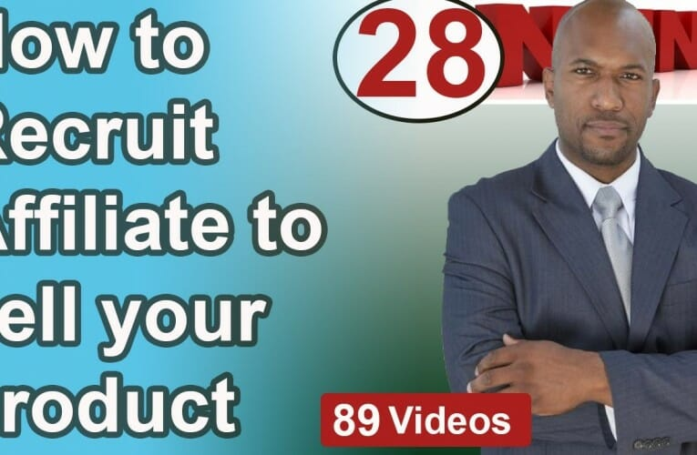 28 – How to Recruit Affiliates to sell your product – no cost