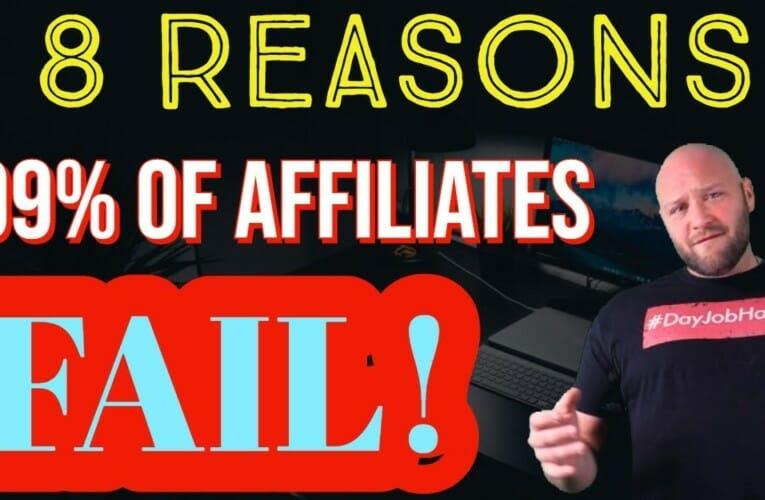 8 Reasons 99% of Affiliates Fail at Affiliate Marketing