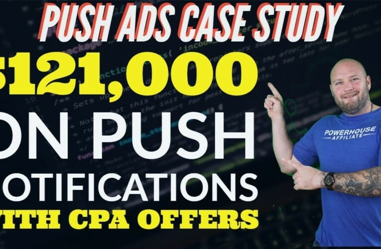 Case Study – $120,000 on Push Notification Ads to CPA Affiliate Offers