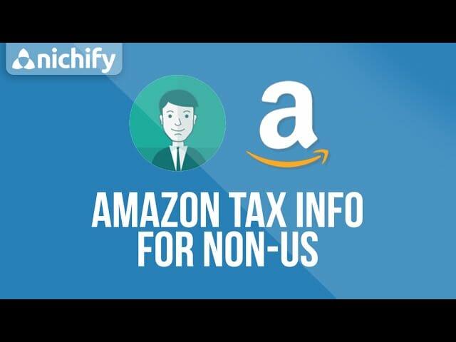 Amazon Tax Info for Non-US Affiliates – Nichify Amazon Store Builder