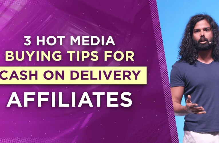 3 Hot Media Buying Tips for Cash on Delivery Affiliates