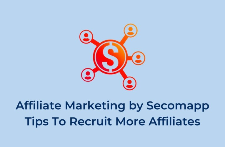 Affiliate Marketing by Secomapp – Tips To Recruit More Affiliates