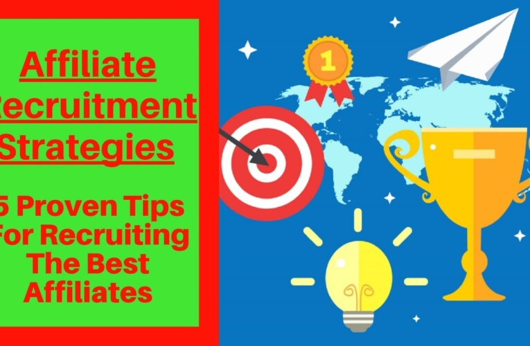 Affiliate Recruitment Strategies (5 Proven Tips For Recruiting The Best Affiliates)
