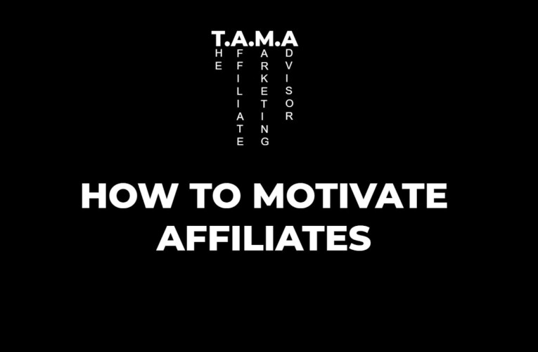 How to Motivate and Get Great Results From Your Affiliates