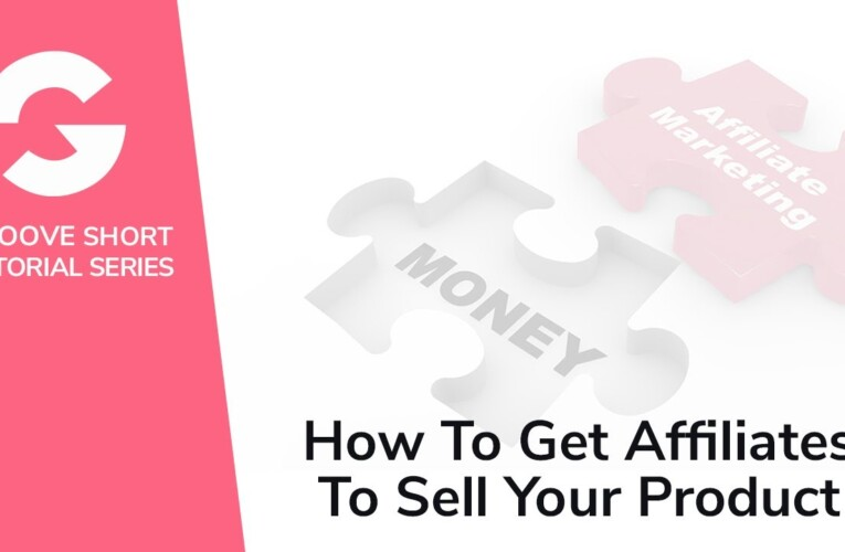 How To Get Affiliates To Sell Your Product