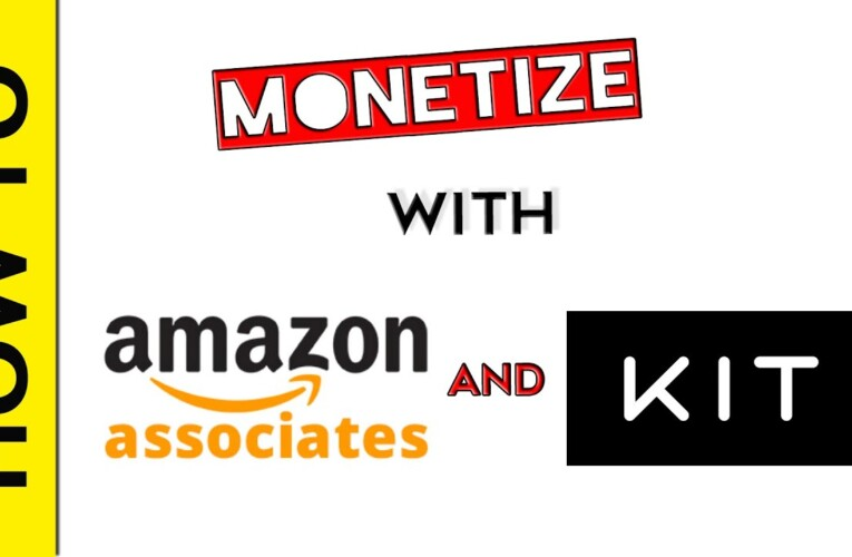 How to Monetize with Amazon Affiliates and Kit