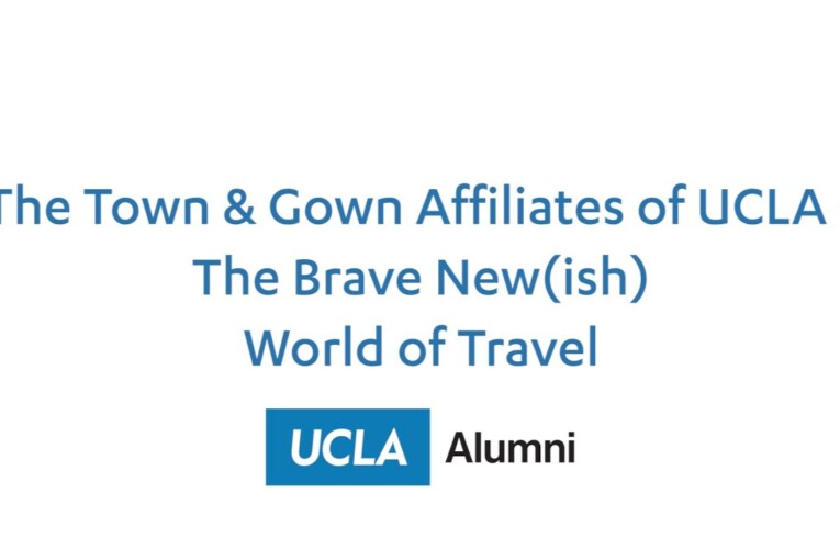 The Town & Gown Affiliates of UCLA – The Brave New(ish) World of Travel