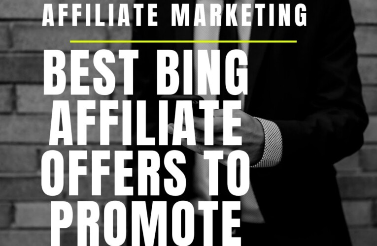 Best Bing Affiliate Offers To Promote – Affiliate Marketing