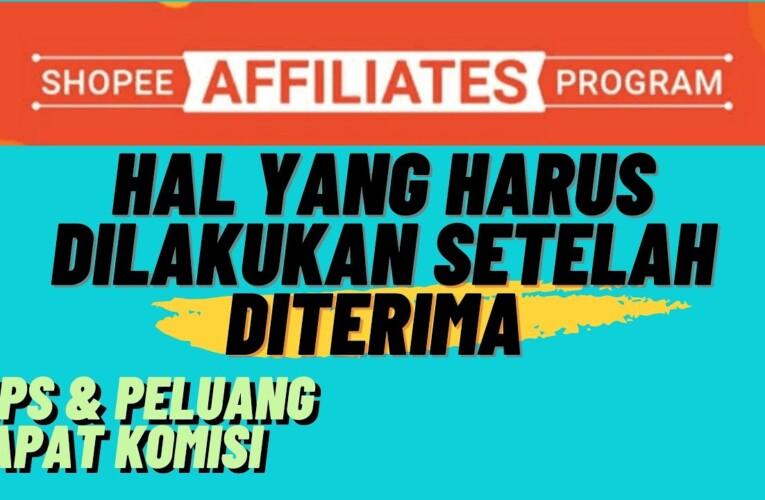 HAL YANG HARUS DILAKUKAN SETELAH DITERIMA SHOPEE AFFILIATES PROGRAM